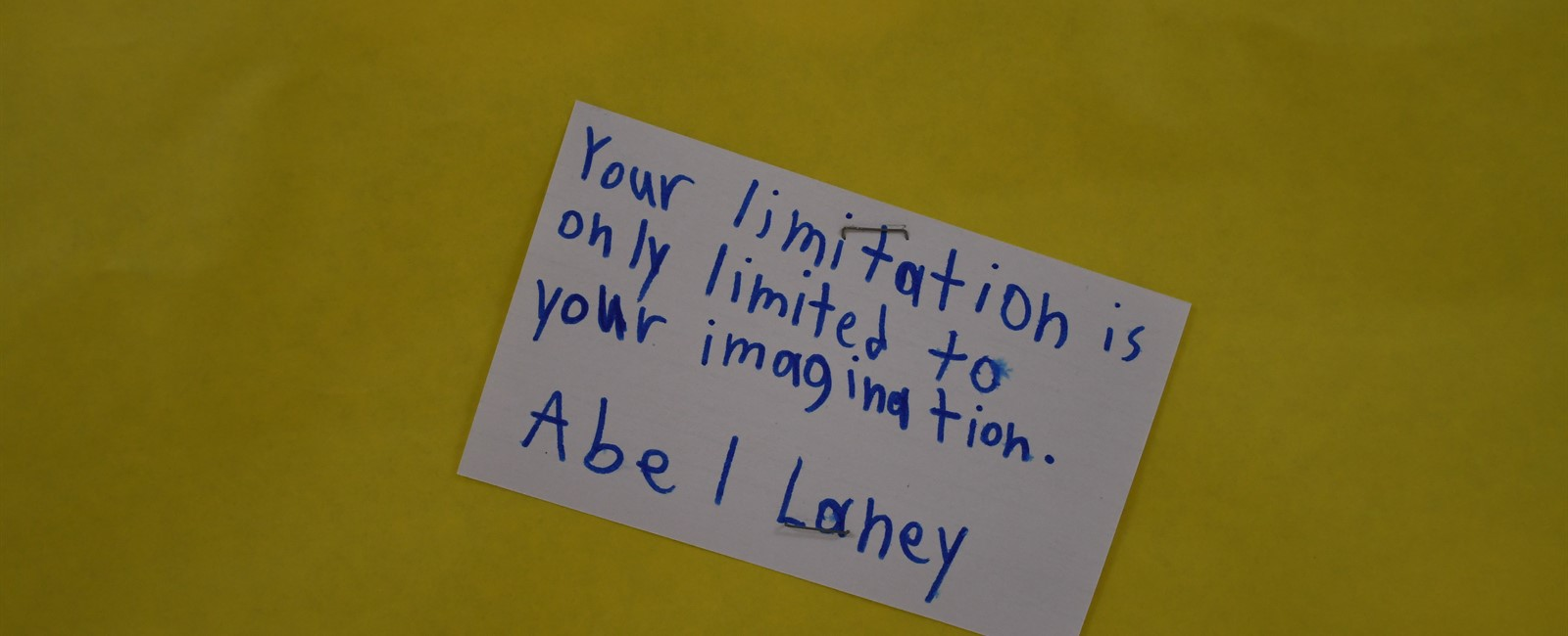 Your limitation is only limited to your imagination. Abel Laney